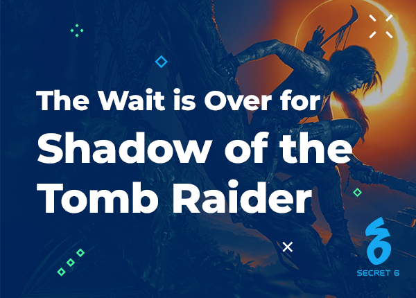 The Wait is Over for Shadow of the Tomb Raider